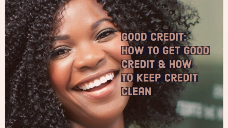 Good Credit: How to Get Good Credit & How to Keep Credit Clean