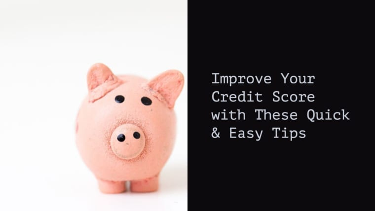 Improve Your Credit Score with These Quick & Easy Tips